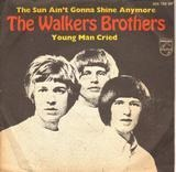 The Sun Ain't Gonna Shine Any More / Young Man Cried - The Walker Brothers