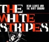 Dead Leaves And The Dirty Ground - The White Stripes