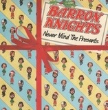 Never Mind The Presents - The Barron Knights