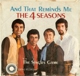And That Reminds Me (My Heart Reminds Me) / The Singles Game - The Four Seasons