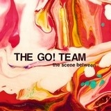 The Scene Between - The Go! Team
