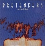Never Do That - The Pretenders