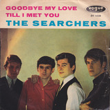 Goodbye My Love / Till I Met You - The Searchers