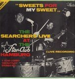 Sweets For My Sweet - At The Star-Club Hamburg - The Searchers