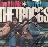 Give It To Me / You're Lying - The Troggs