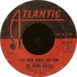 I've Been Lonely Too Long / If You Knew - The Young Rascals