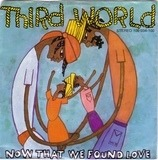 Now That We Found Love - Third World