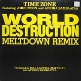 World Destruction (Meltdown Remix) - Time Zone Featuring John Lydon And Afrika Bambaataa