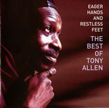 Eager Hands And Restless Feet - The Best Of Tony Allen - Tony Allen