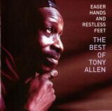 Eager Hands And Restless Feet - The Best Of Tony Allen - Tony Allen