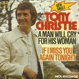 A Man Will Cry For His Woman / If I Miss You Again Tonight - Tony Christie