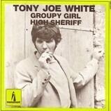 Groupy Girl / High Sheriff - Tony Joe White