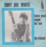 Save Your Sugar For Me / My Friend - Tony Joe White