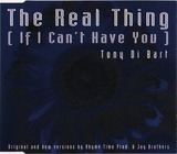 The Real Thing (If I Can't Have You) - Tony Di Bart