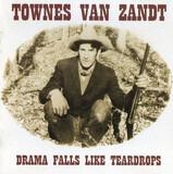 Drama Falls Like Teardrops - Townes Van Zandt