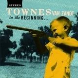 IN THE BEGINNING - TOWNES VAN ZANDT