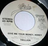 Give Me Your Money, Honey - Trillion