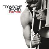 For True - Trombone Shorty