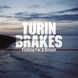 Fishing For A Dream - Turin Brakes