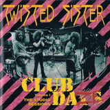 Club Daze Vol. 1 - The Studio Sessions - Twisted Sister