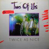 Twice As Nice - Two Of Us