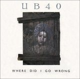 Where Did I Go Wrong - Ub40