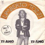 Ti Amo / Dimentica, Dimentica - Umberto Tozzi
