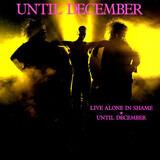 Live Alone In Shame / Until December - Until December