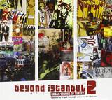 Beyond Istanbul 2 - Urban Sounds Of Turkey - Fairuz Derin Bulut, Ceza, BirKiÜç a.o.