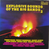 Explosive Sounds Of The Big Bands Volume 2 - Charlie Barnet & His Orchestra a.o.