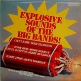 Explosive Sounds Of The Big Bands - Various