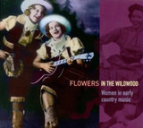 Flowers In The Wildwood (Women In Early Country Music 1923-1939) - Lulu Belle & Scotty, Roba Stanley a.o.