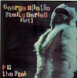 George Clinton Family Series Pt. 3: P Is The Funk - Funkadelic, Parliament, Jimmy G