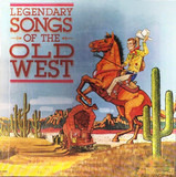 Legendary Songs Of The Old West - Bob Wills, Bob Atcher a.o.