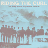 Riding The Curl. The Surf Music Explosion 1958-61 - Link Wray, The Belairs, a.o.