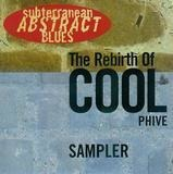 The Rebirth Of Cool Phive - Subterranean Abstract Blues - Various