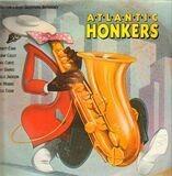 Atlantic Honkers - A Rhythm & Blues Saxophone Anthology - Arnett Cobb, Frank Culley, u.a.
