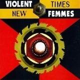 New Times - Violent Femmes