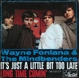 It's Just A Little Bit Too Late / Long Time Comin' - Wayne Fontana & The Mindbenders