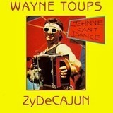 Johnnie Can't Dance - Wayne Toups & Zydecajun