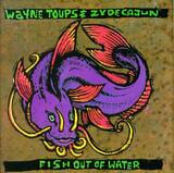 Fish Out of Water - Wayne Toups & Zydecajun