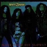 Make Them Die Slowly - White Zombie