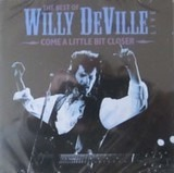 Come A Little Bit Closer - The Best Of Willy DeVille Live - Willy DeVille