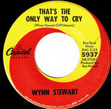 That's The Only Way To Cry / Cause I Have You - Wynn Stewart
