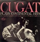 Cugat Plays Continental Hits - Xavier Cugat And His Orchestra