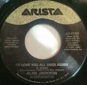 7inch Vinyl Single - Alan Jackson - I'd Love You All Over Again