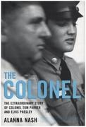 Book - Alanna Nash - The Colonel: The Extraordinary Story of Colonel Tom Parker and Elvis Presley - Elvis Presley