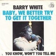 7inch Vinyl Single - Barry White - Baby, We Better Try To Get It Together / If You Know, Won't You Tell Me