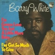 7'' - Barry White - I'm gonna love you just a little bit more baby / I've got so much to give
