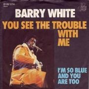 7'' - Barry White - You See The Trouble With Me / I'm So Blue And You Are Too